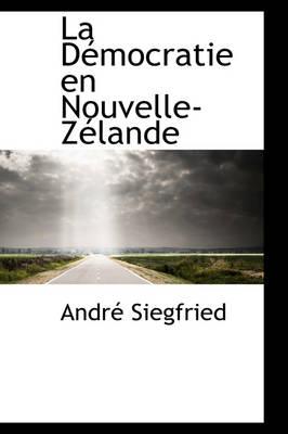La D Mocratie En Nouvelle-Z Lande by Andr Siegfried