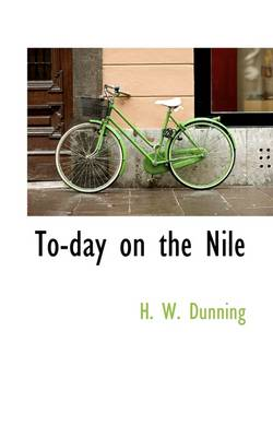 To-Day on the Nile by Harry Westbrook Dunning