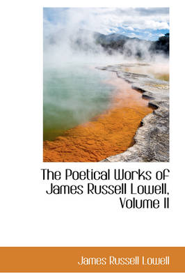 The Poetical Works of James Russell Lowell, Volume II by James Russell Lowell