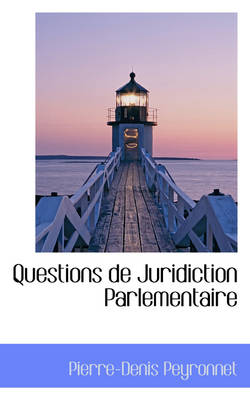 Questions de Juridiction Parlementaire by Pierre-Denis Peyronnet