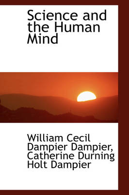 Science and the Human Mind by William Cecil Dampier Dampier