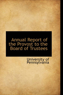 Annual Report of the Provost to the Board of Trustees by Pennsylvania University