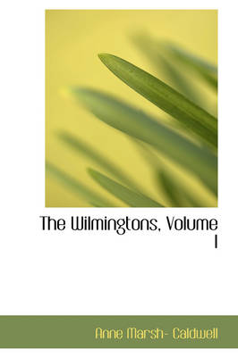 The Wilmingtons, Volume I by Anne Marsh- Caldwell