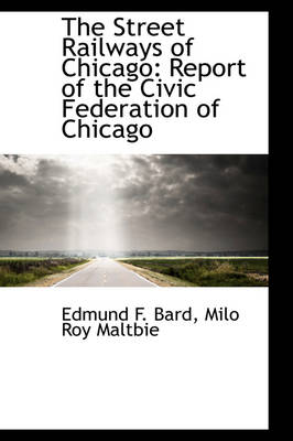 The Street Railways of Chicago Report of the Civic Federation of Chicago by Edmund F Bard