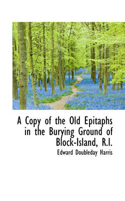 A Copy of the Old Epitaphs in the Burying Ground of Block-Island, R.I. by Edward Doubleday Harris