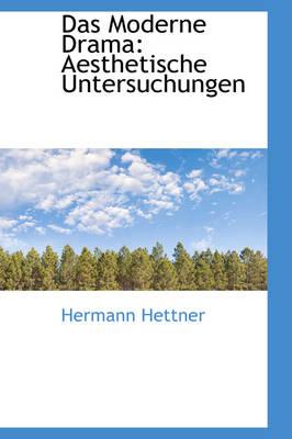 Das Moderne Drama Aesthetische Untersuchungen by Hermann Hettner