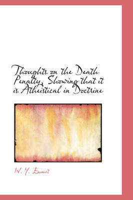Thoughts on the Death Penalty, Showing That It Is Atheistical in Doctrine by W Y Emmet