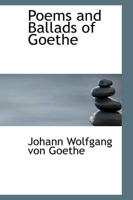 Poems and Ballads of Goethe by Johann Wolfgang Von Goethe
