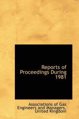 Reports of Proceedings During 1981 by Associations Of Gas Engineer Managers
