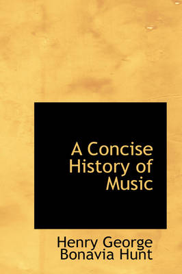 A Concise History of Music by Henry George Bonavia Hunt