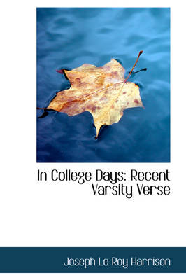 In College Days Recent Varsity Verse by Joseph Le Roy Harrison