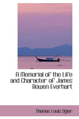A Memorial of the Life and Character of James Bowen Everhart by Thomas Louis Ogier