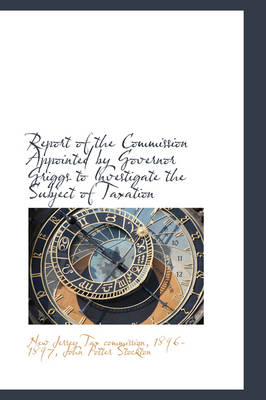 Report of the Commission Appointed by Governor Griggs to Investigate the Subject of Taxation by New Jersey Tax Commission