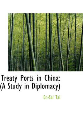 Treaty Ports in China A Study in Diplomacy by En-Sai Tai