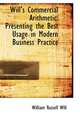 Will's Commercial Arithmetic Presenting the Best Usage in Modern Business Practice by William Russell Will