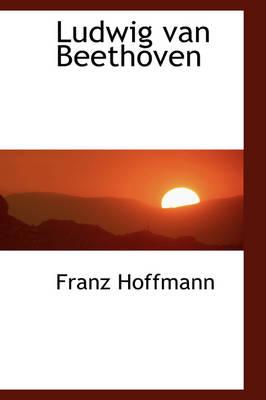 Ludwig Van Beethoven by Franz Hoffmann