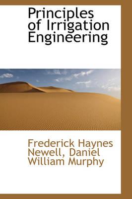 Principles of Irrigation Engineering by Frederick Haynes Newell