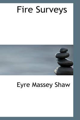 Fire Surveys by Eyre Massey, Sir Shaw