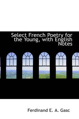 Select French Poetry for the Young, with English Notes by Ferdinand E a Gasc