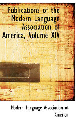 Publications of the Modern Language Association of America, Volume XIV by Moder Language Association of America