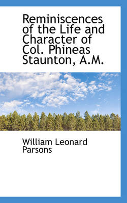 Reminiscences of the Life and Character of Col. Phineas Staunton, A.M. by William Leonard Parsons