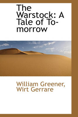 The Warstock A Tale of To-Morrow by William Greener