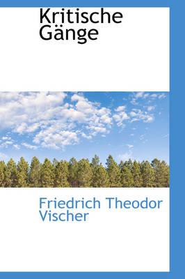 Kritische G Nge by Friedrich Theodor Vischer