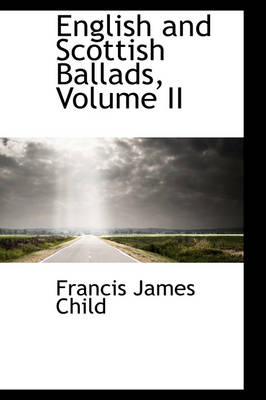 English and Scottish Ballads, Volume II by Francis James Child