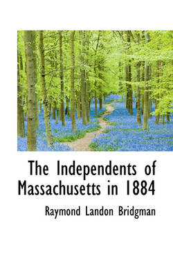 The Independents of Massachusetts in 1884 by Raymond Landon Bridgman