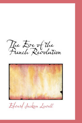 The Eve of the French Revolution by Edward Jackson Lowell