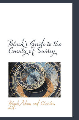 Black's Guide to the County of Surrey by Black Adam and Charles