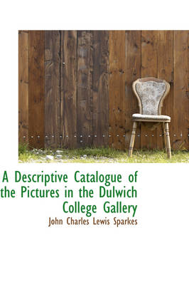 A Descriptive Catalogue of the Pictures in the Dulwich College Gallery by John Charles Lewis Sparkes