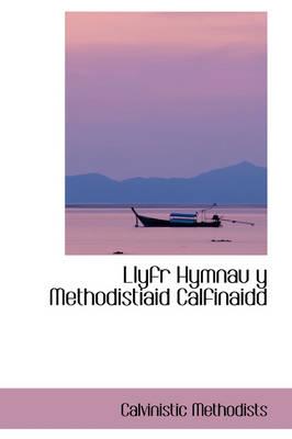 Llyfr Hymnau y Methodistiaid Calfinaidd by Calvinistic Methodists