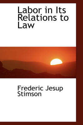 Labor in Its Relations to Law by Frederic Jesup Stimson