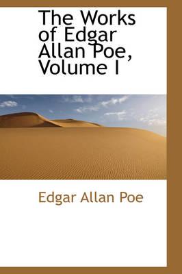 The Works of Edgar Allan Poe, Volume I by Edgar Allan Poe
