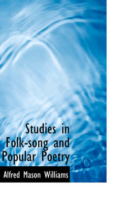 Studies in Folk-Song and Popular Poetry by Alfred Mason Williams