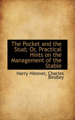 The Pocket and the Stud; Or, Practical Hints on the Management of the Stable by Harry Hieover