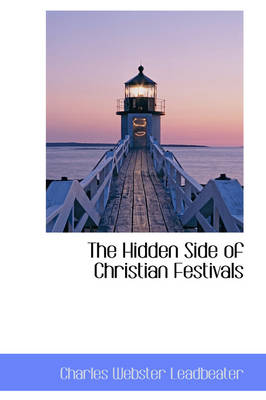 The Hidden Side of Christian Festivals by Charles Webster Leadbeater