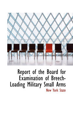 Report of the Board for Examination of Breech-Loading Military Small Arms by New York State