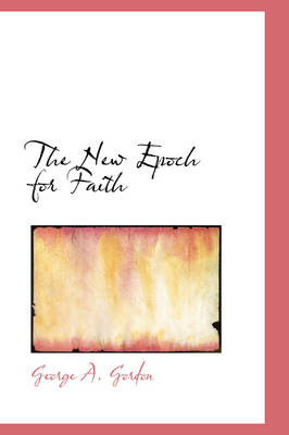 The New Epoch for Faith by George A Gordon