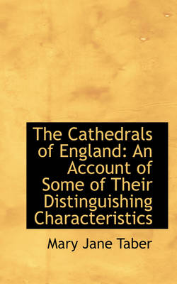 The Cathedrals of England An Account of Some of Their Distinguishing Characteristics by Mary Jane Taber