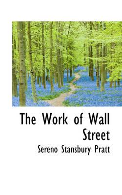 The Work of Wall Street by Sereno Stansbury Pratt