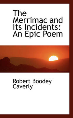 The Merrimac and Its Incidents An Epic Poem by Robert Boodey Caverly