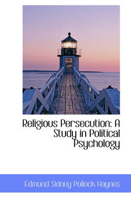 Religious Persecution A Study in Political Psychology by Edmund Sidney Pollock Haynes