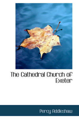 The Cathedral Church of Exeter by Percy Addleshaw