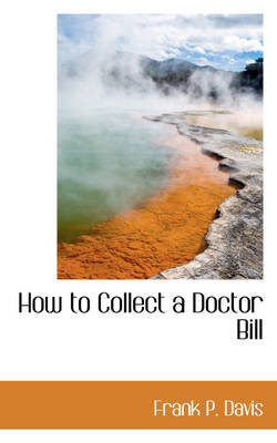 How to Collect a Doctor Bill by Frank P Davis