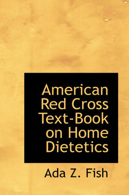 American Red Cross Text-Book on Home Dietetics by Ada Z Fish