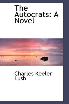 The Autocrats by Charles Keeler Lush