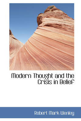 Modern Thought and the Crisis in Belief by Robert Mark Wenley