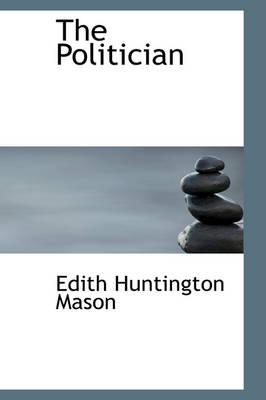 The Politician by Edith Huntington Mason